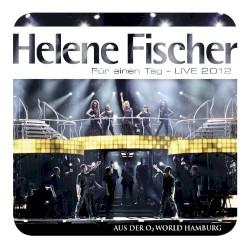 Helene Fischer - Ich lebe jetzt